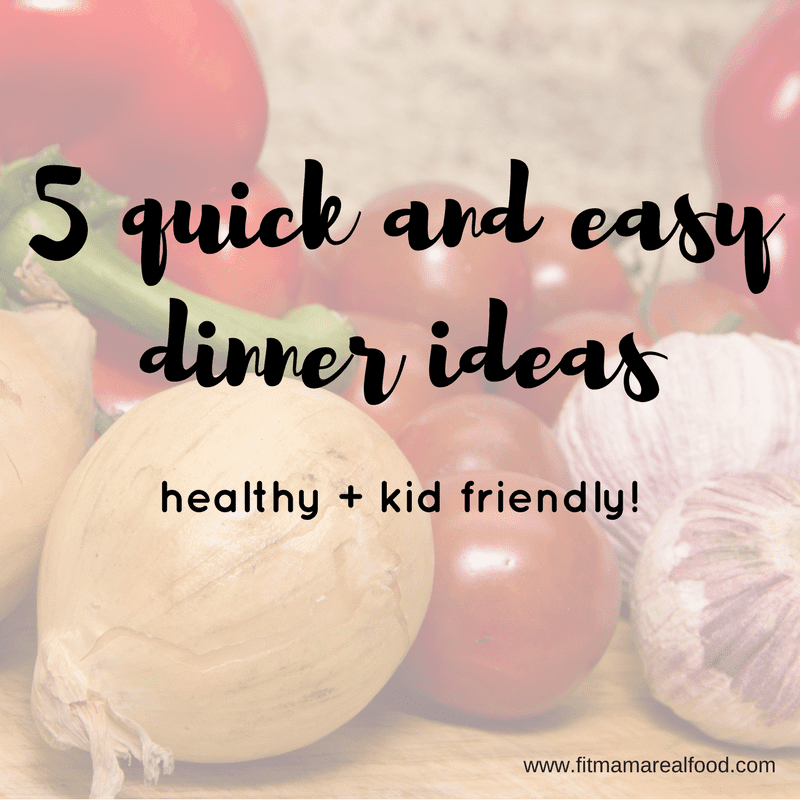 5 quick and easy dinners