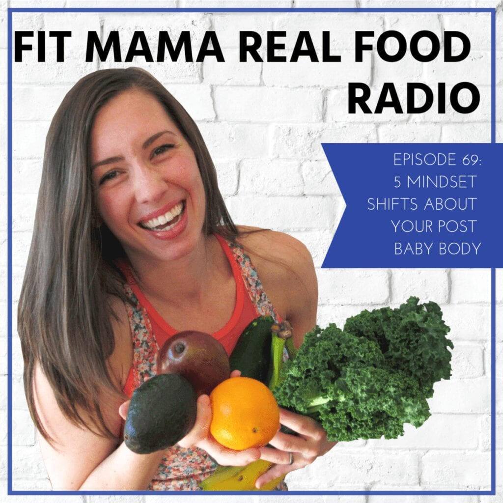 5 mindset shifts about your post baby body | Fit Mama Real Food Radio Episode 69