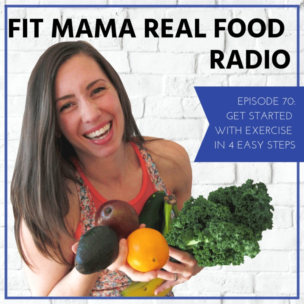 get started with exercise in 4 easy steps - fit mama real food radio #70