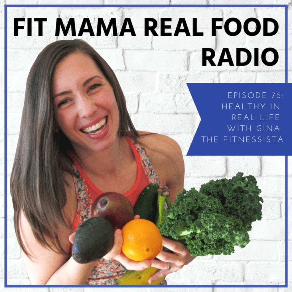Healthy in Real Life with Gina The Fitnessista | Fit Mama Real Food Radio #75