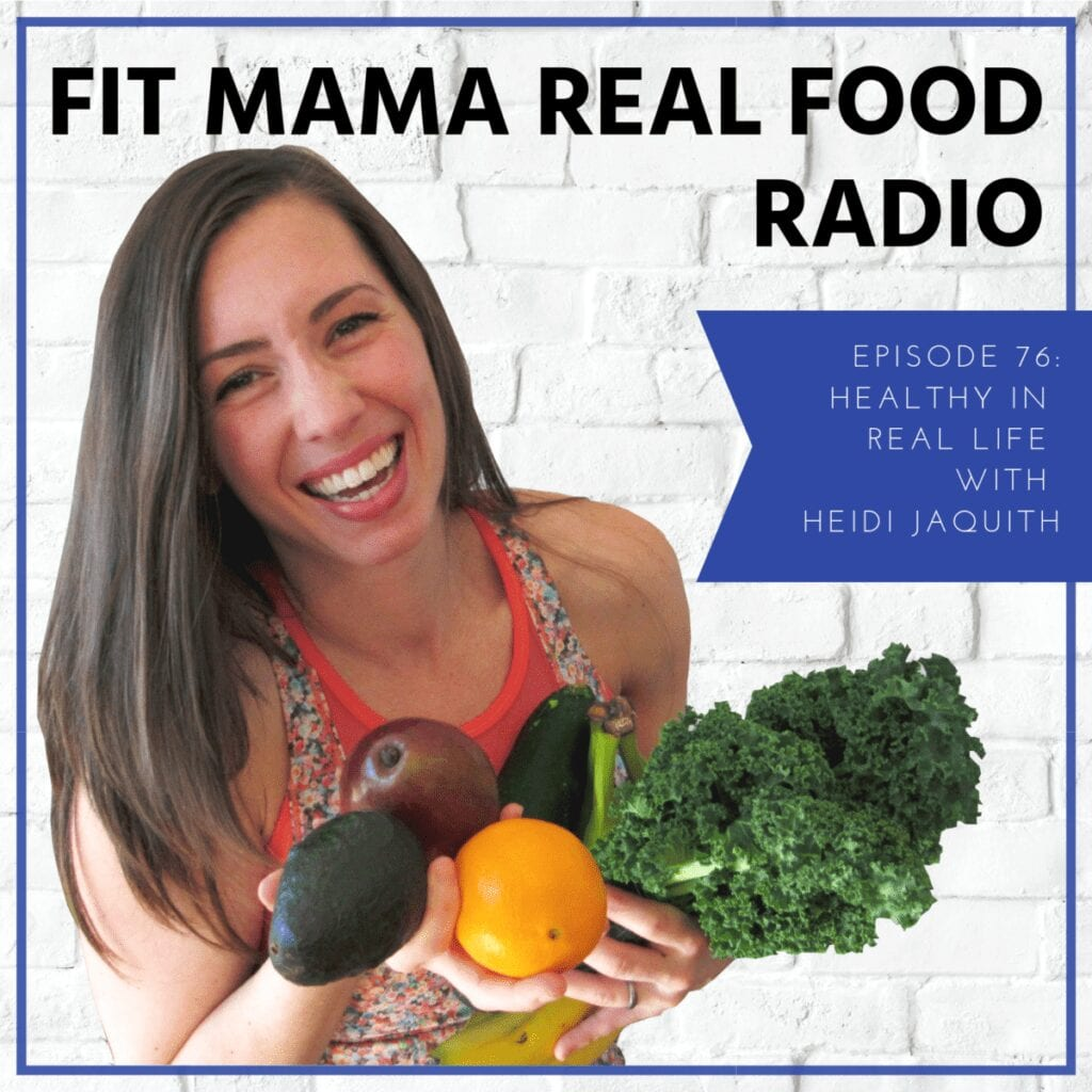 Healthy in Real Life with Heidi Jacquith | Fit Mama Real Food Radio #76