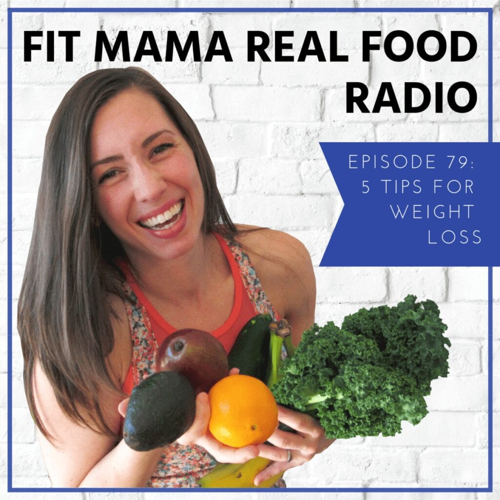 5 tips for weight loss | Fit Mama Real Food Radio #79
