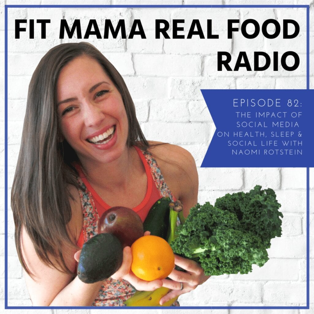the impact of social media on health, sleep and social life with Naomi Rotstein | Fit Mama Real Food Radio #82