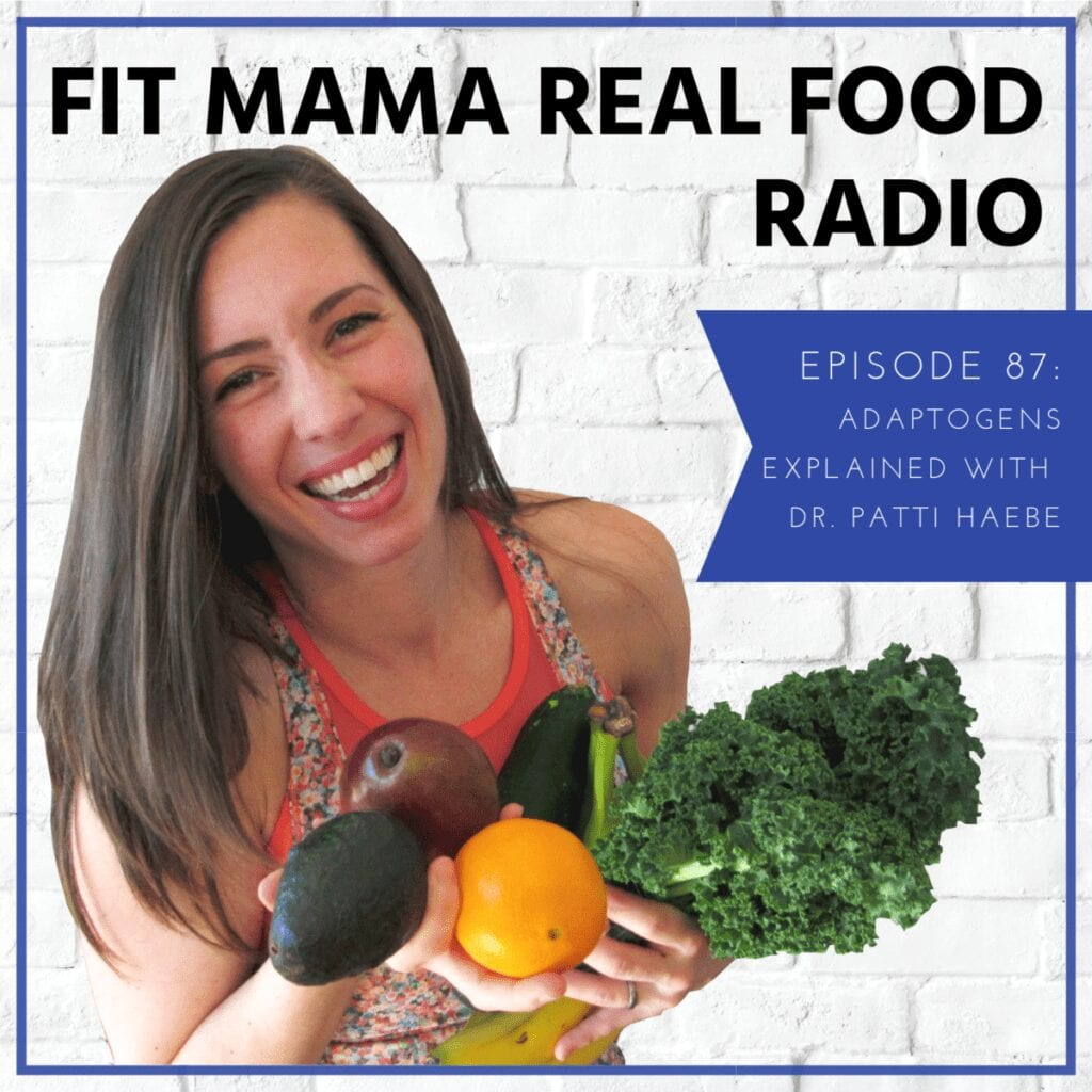Adaptogens explained with Dr. Patti Haebe | Fit Mama Real Food Radio #87