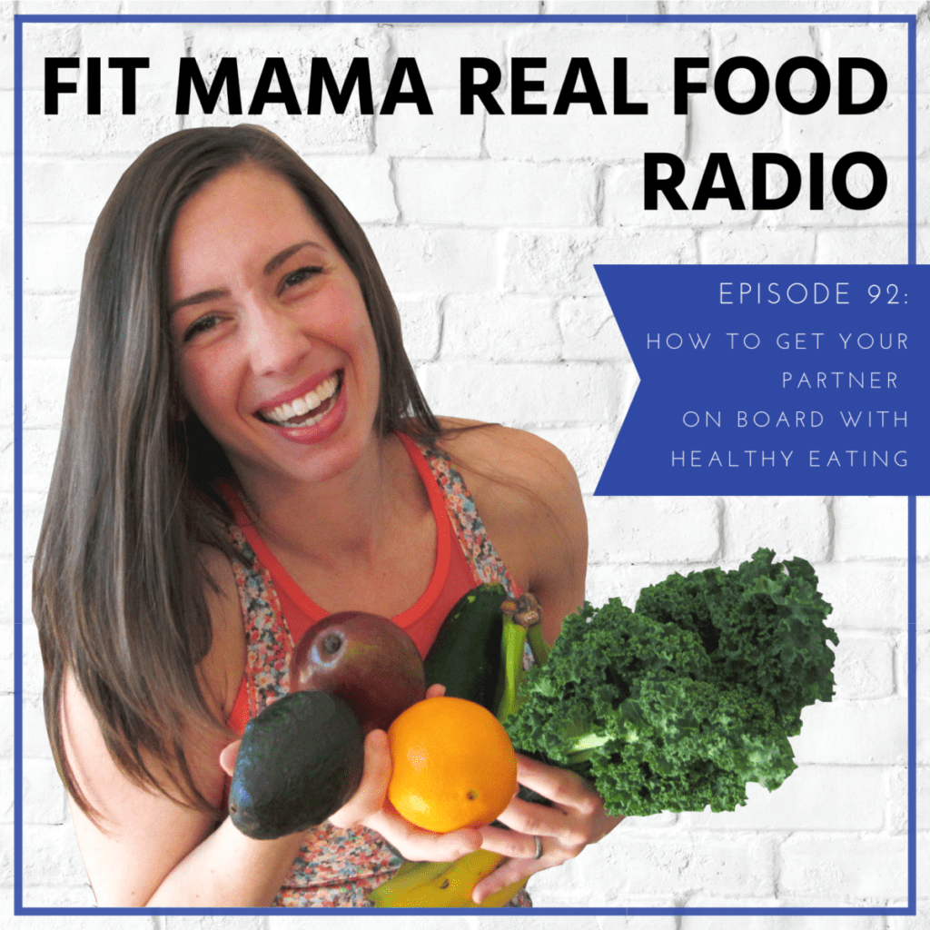 how to get your partner on board with healthy eating   fit mama real food radio #92