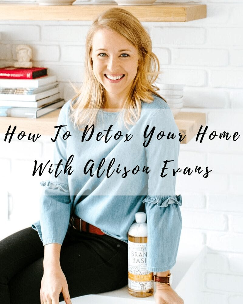 How to detox your home with Allison Evans