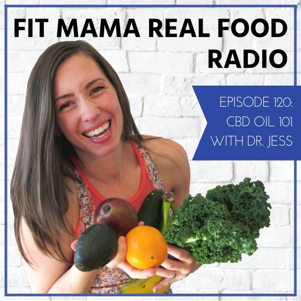 CBD oil 101 with Dr Jess | Fit Mama Real Food Radio Episode 120