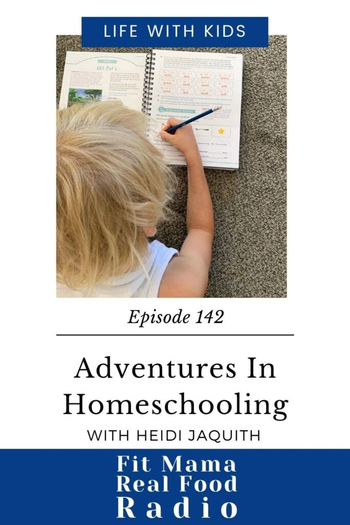 adventures in homeschooling with Heidi Jaquith - #142 Fit Mama Real Food Radio
