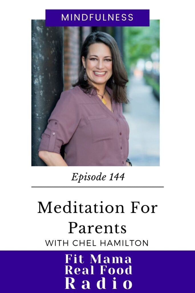 meditation for parents with Chel Hamilton - episode 144 fit mama real food radio