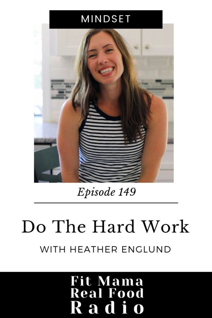 do the hard work | fit mama real food radio 149