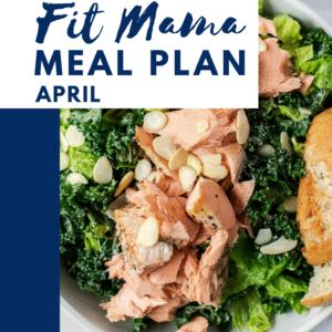 April Fit Mama Meal Plan